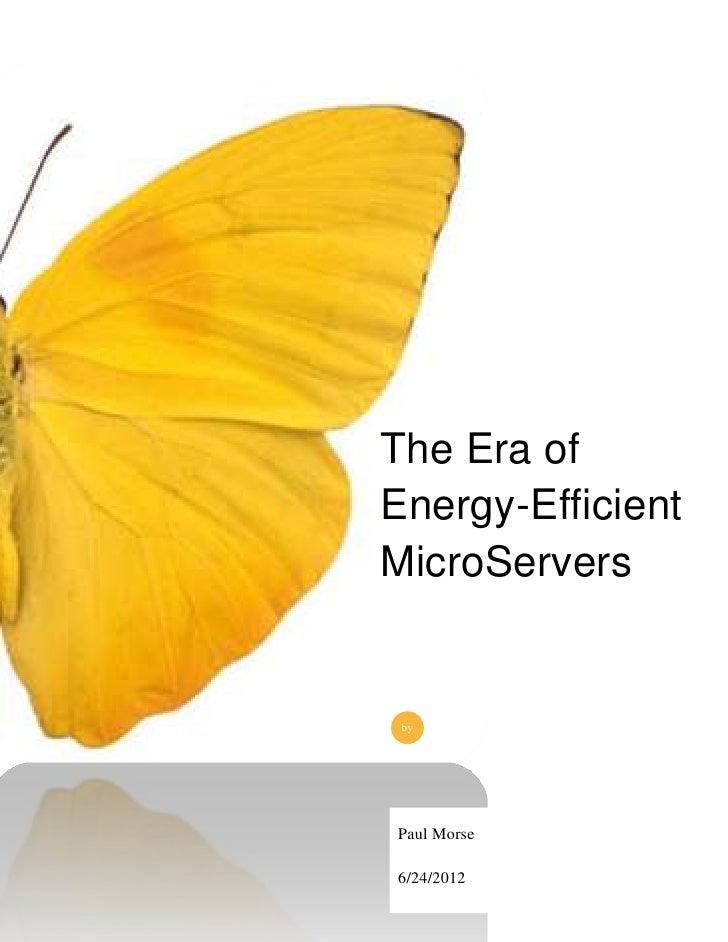 The Era ofEnergy-EfficientMicroServers byPaul Morse6/24/2012