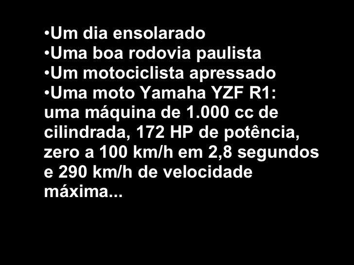 <ul><li>Um dia ensolarado </li></ul><ul><li>Uma boa rodovia paulista </li></ul><ul><li>Um motociclista apressado </li></ul...