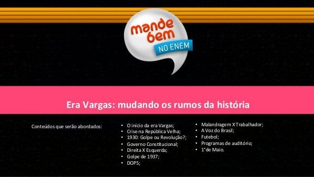 Era  Vargas:  mudando  os  rumos  da  história   Conteúdos  que  serão  abordados:   • O  início...