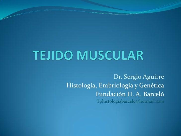 Dr. Sergio AguirreHistología, Embriología y Genética          Fundación H. A. Barceló          Tphistologiabarcelo@hotmail...