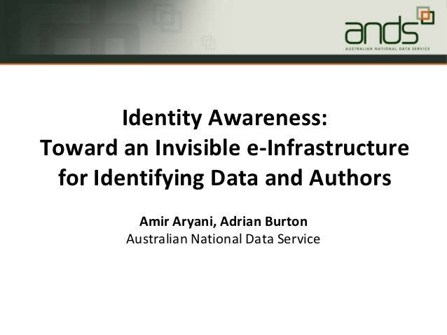 Identity Awareness:Toward an Invisible e-Infrastructure for Identifying Data and Authors          Amir Aryani, Adrian Burt...