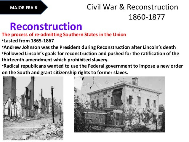a look at the reason for the failure of reconstruction during and after civil war Three reasons why the reconstruction might be considered a failure racism- when federal troops finally withdrew from the south, white rule was restored, and black people were over time deprived of many civil and political rights and their economic position remained depressed.