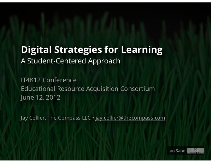 Digital Strategies for LearningA Student-Centered ApproachIT4K12 ConferenceEducational Resource Acquisition ConsortiumJune...