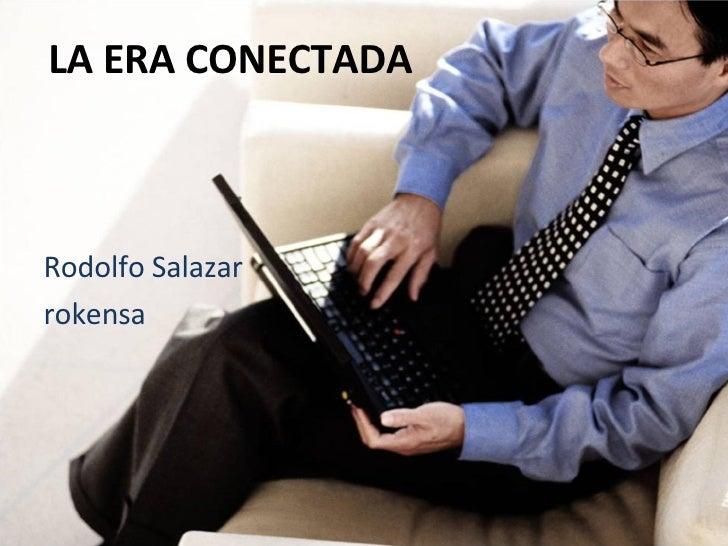 LA ERA CONECTADA Rodolfo Salazar rokensa