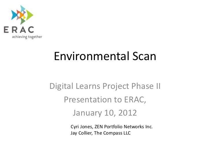 Environmental ScanDigital Learns Project Phase II    Presentation to ERAC,       January 10, 2012     Cyri Jones, ZEN Port...
