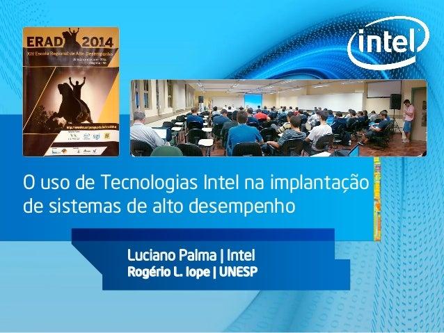 O uso de Tecnologias Intel na implantação de sistemas de alto desempenho Luciano Palma   Intel Rogério L. Iope   UNESP