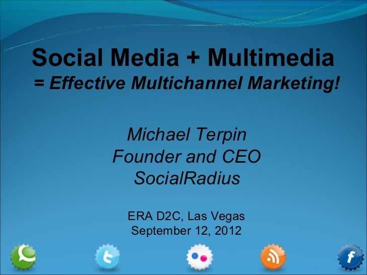 Social Media + Multimedia= Effective Multichannel Marketing!          Michael Terpin         Founder and CEO           Soc...