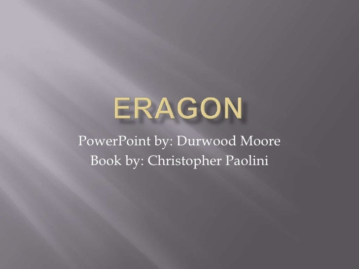 PowerPoint by: Durwood Moore Book by: Christopher Paolini