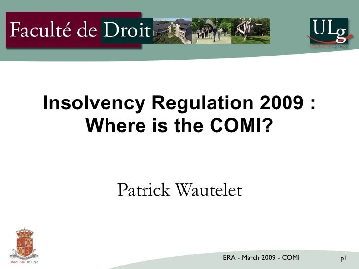 Insolvency Regulation 2009 : Where is the COMI? Patrick Wautelet