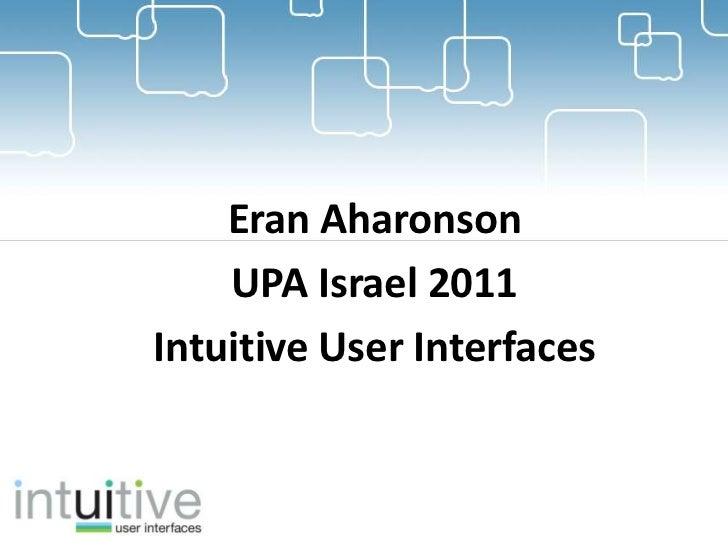 Eran Aharonson    UPA Israel 2011Intuitive User Interfaces