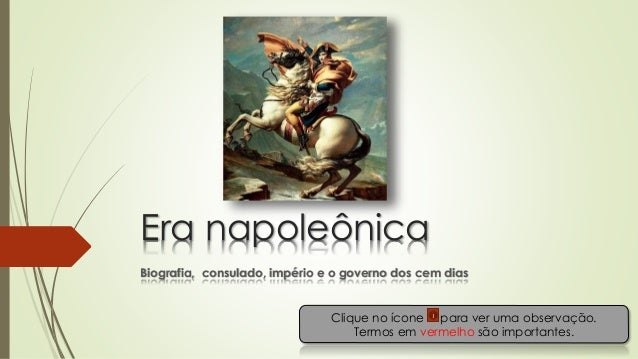 Era napoleônica Biografia, consulado, império e o governo dos cem dias Clique no ícone para ver uma observação. Termos em ...