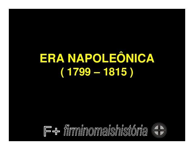 ERA NAPOLEÔNICA  ( 1799 – 1815 )