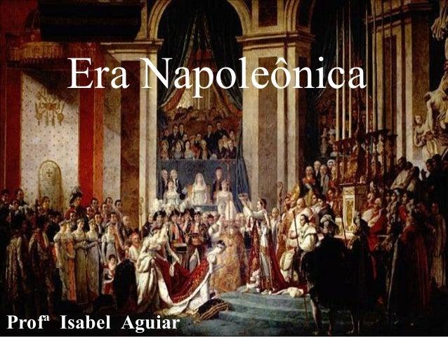 Era NapoleônicaProfª Isabel Aguiar