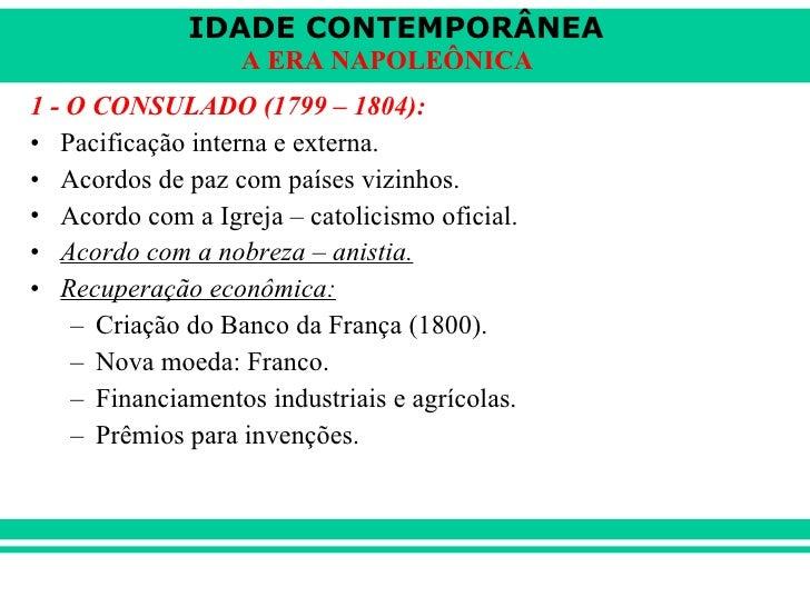 <ul><li>1 - O CONSULADO (1799 – 1804): </li></ul><ul><li>Pacificação interna e externa. </li></ul><ul><li>Acordos de paz c...