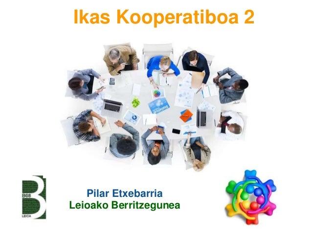 Ikas Kooperatiboa 2 Pilar Etxebarria Leioako Berritzegunea