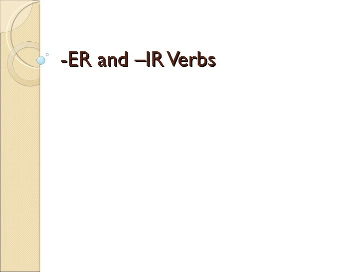 -ER and –IR Verbs
