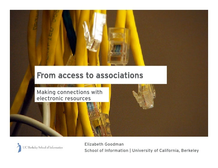 From access to associations Making connections with electronic resources                     Elizabeth Goodman            ...