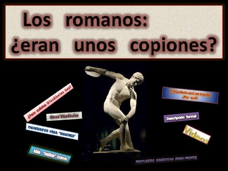 Los   romanos:      ¿eran   unos   copiones?<br />El Discóbolo está en España:<br />¿Por  qué?<br />¿Pero  cuántos  D i ...