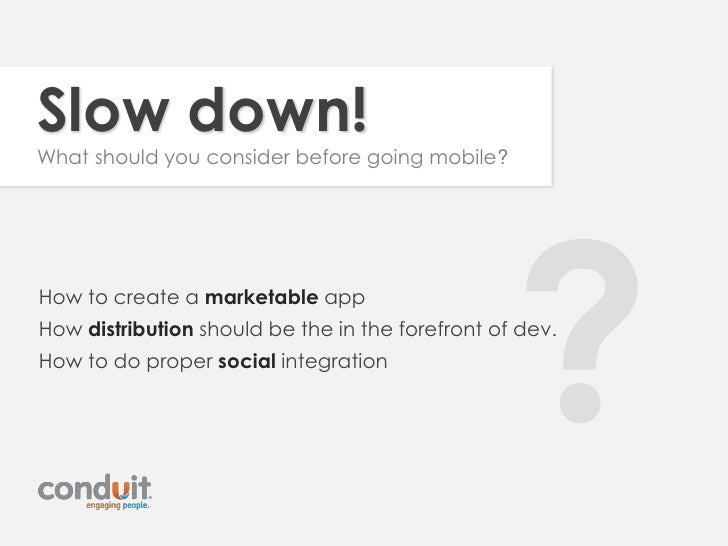 Slow down!What should you consider before going mobile?How to create a marketable appHow distribution should be the in the...