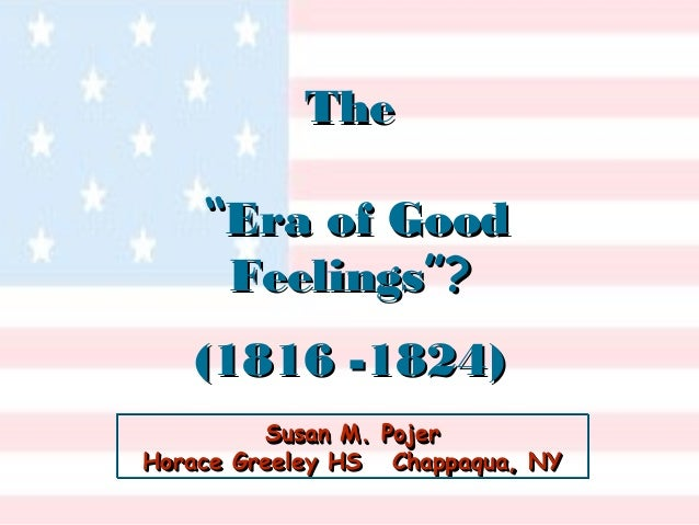 "The ""Era of Good Feelings""? (1816 -1824) Susan M. Horace Greeley HS  Pojer Chappaqua, NY"