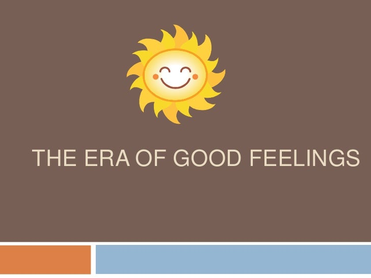 era of good feelings the era of good feelings<br
