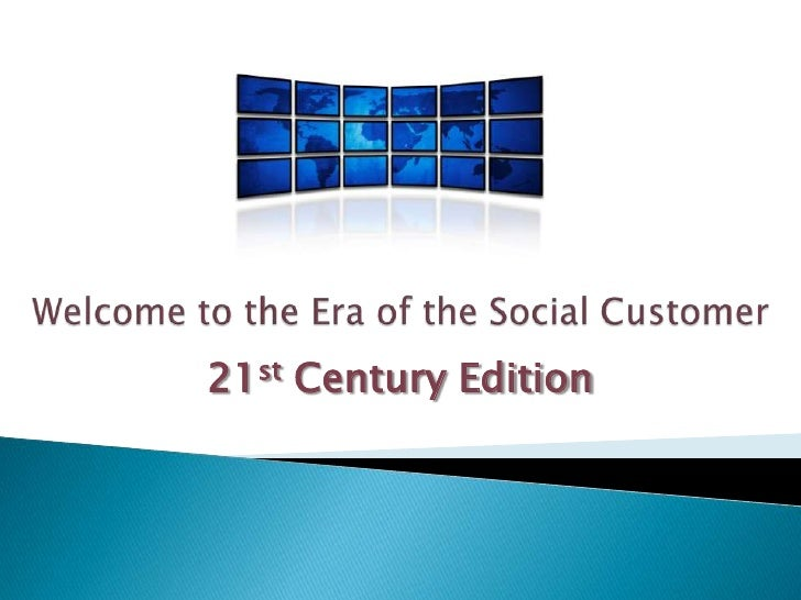 Welcome to the Era of the Social Customer<br />21st Century Edition<br />