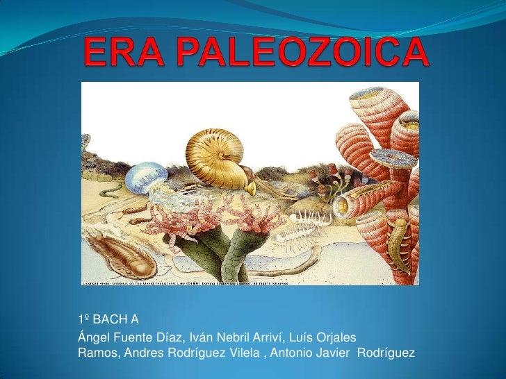 ERA PALEOZOICA<br />1º BACH A                                                                 <br />Ángel Fuente Díaz, Ivá...