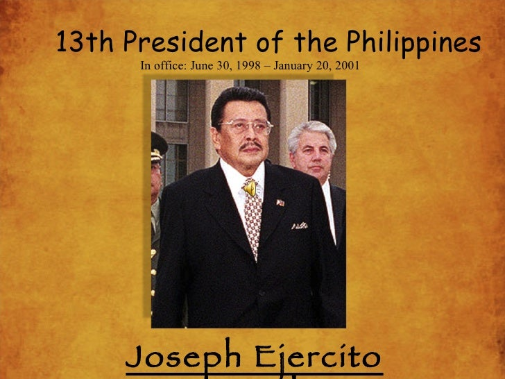 13thPresident of the Philippines Joseph Ejercito Estrada In office: June 30, 1998–January 20, 2001