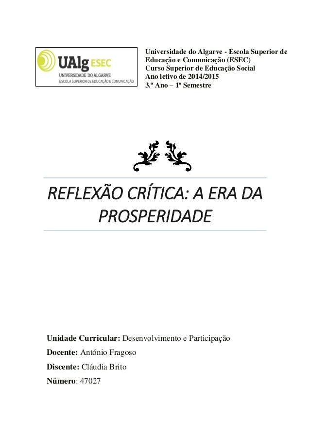 REFLEXÃO CRÍTICA: A ERA DA PROSPERIDADE Universidade do Algarve - Escola Superior de Educação e Comunicação (ESEC) Curso S...