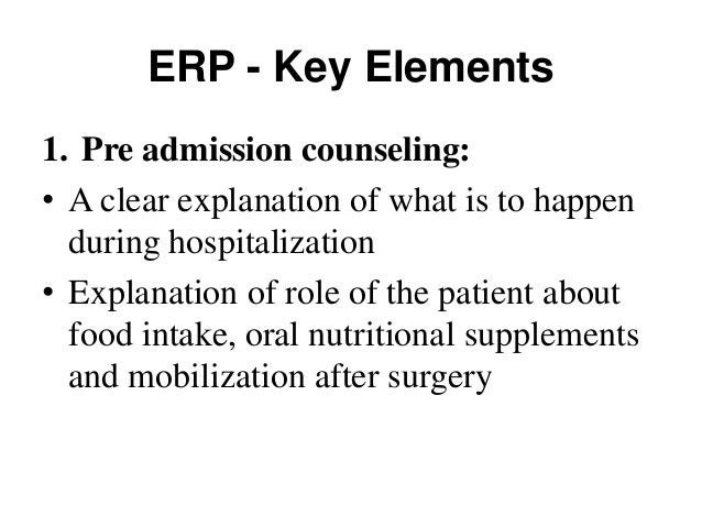 ERP - Key Elements 2. Selective Bowel Preparation: • Avoid mechanical bowel preparation • 6 hour fast for solid food and l...