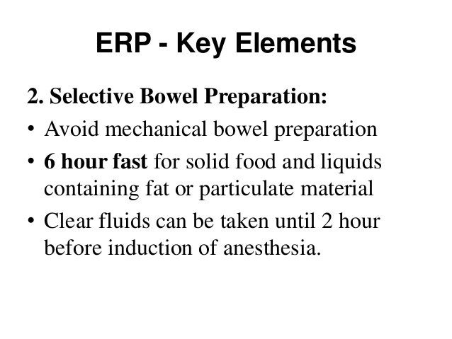 ERP - Key Elements 3. Pre operative carbohydrate loading and metabolic conditioning: • Clear carbohydrate-rich beverage i....