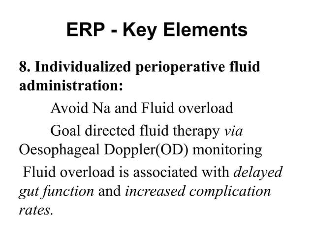ERP - Key Elements 10. Short, Transverse Incision/ Laparoscopic Colon surgery: • reduce in-patient stays, • lessen morbidi...