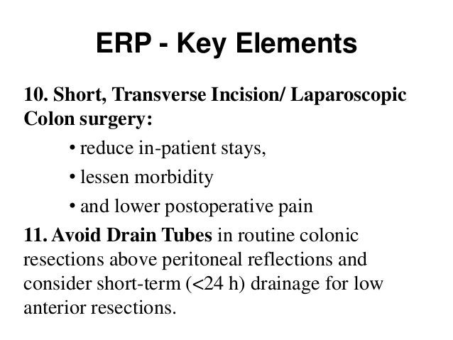 ERP - Key Elements 13. Encourage Early Postoperative Oral Intake • Facilitates early return of bowel function, • Allows st...