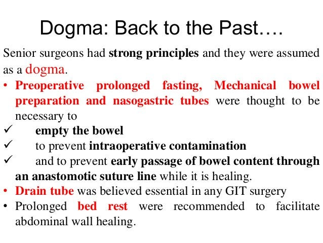 Dogma: Back to the Past…. Senior surgeons had strong principles and they were assumed as a dogma. • Preoperative prolonged...