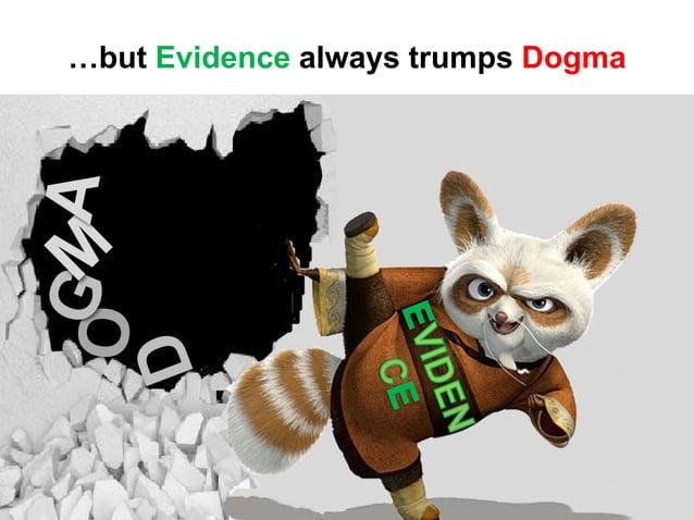 …but Evidence always trumps Dogma