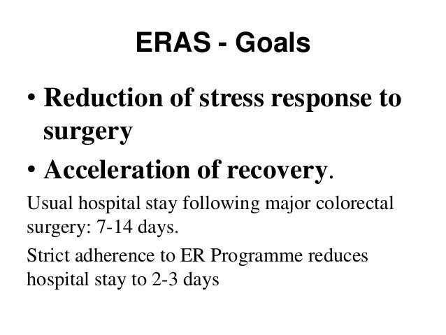 ERAS - Goals • Reduction of stress response to surgery • Acceleration of recovery. Usual hospital stay following major col...