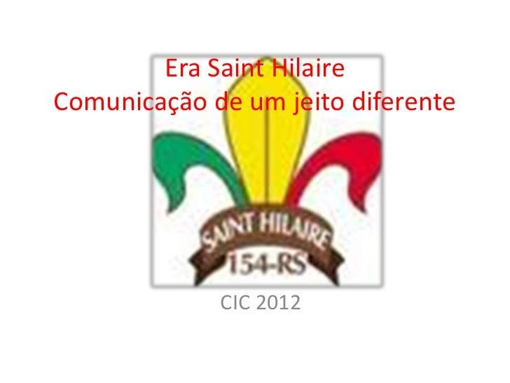 Era Saint HilaireComunicação de um jeito diferente             CIC 2012