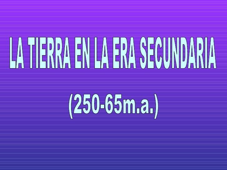 LA TIERRA EN LA ERA SECUNDARIA (250-65m.a.)