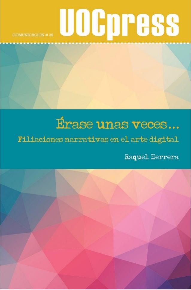 Erase unas veces: filiaciones narrativas en el arte digital UOCpress comunicación # 35