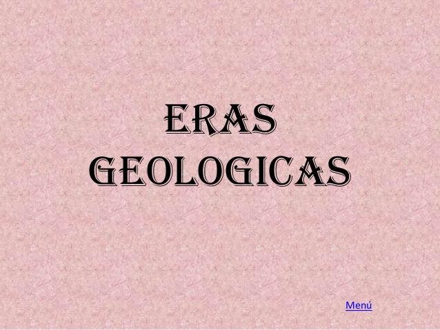 ERAS GEOLOGICAS Menú