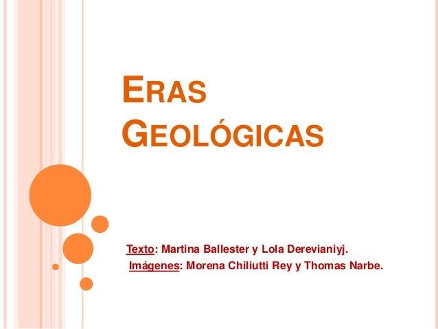 ERAS GEOLÓGICAS Texto: Martina Ballester y Lola Derevianiyj. Imágenes: Morena Chiliutti Rey y Thomas Narbe.