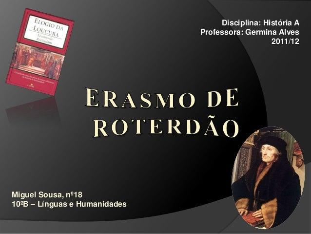 Disciplina: História A Professora: Germina Alves 2011/12  Miguel Sousa, nº18 10ºB – Línguas e Humanidades