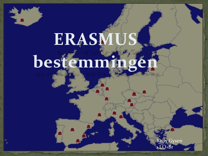 ERASMUS<br />bestemmingen <br />Kelly Gysen<br />1 LO-Br<br />