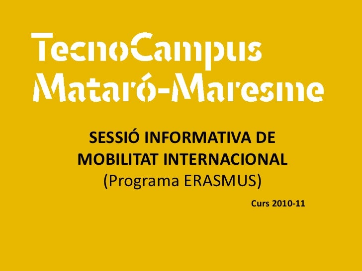 SESSIÓ INFORMATIVA DEMOBILITAT INTERNACIONAL   (Programa ERASMUS)                   Curs 2010-11