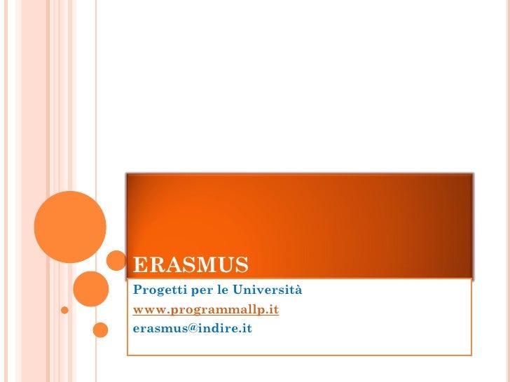 ERASMUS Progetti per le Università www.programmallp.it erasmus@indire.it