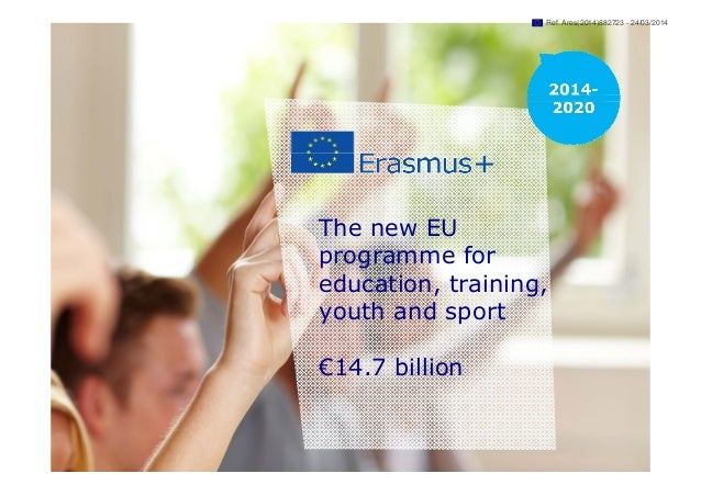 Date: in 12 pts The new EU programme for education, training, youth and sport €14.7 billion Ref. Ares(2014)882723 - 24/03/...