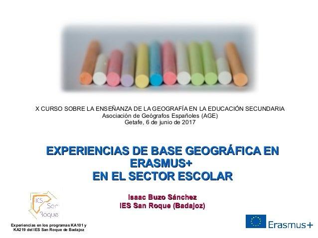 EXPERIENCIAS DE BASE GEOGRÁFICA ENEXPERIENCIAS DE BASE GEOGRÁFICA EN ERASMUS+ERASMUS+ EN EL SECTOR ESCOLAREN EL SECTOR ESC...