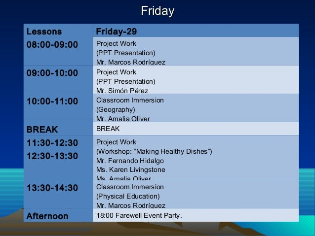 FridayFriday Lessons Friday-29 08:00-09:00 Project Work (PPT Presentation) Mr. Marcos Rodríguez 09:00-10:00 Project Work (...