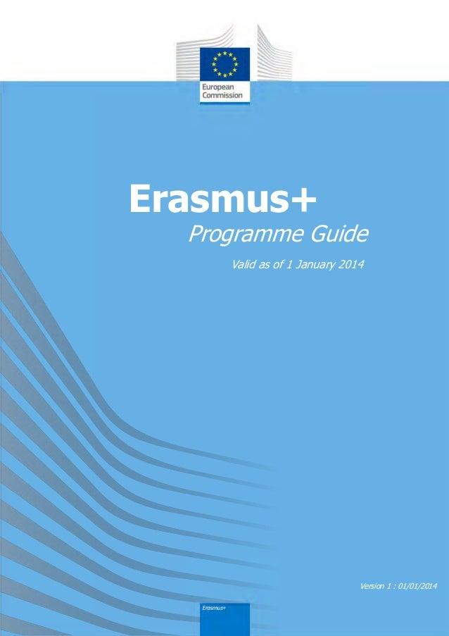 Erasmus+  Programme Guide Valid as of 1 January 2014  Version 1 : 01/01/2014