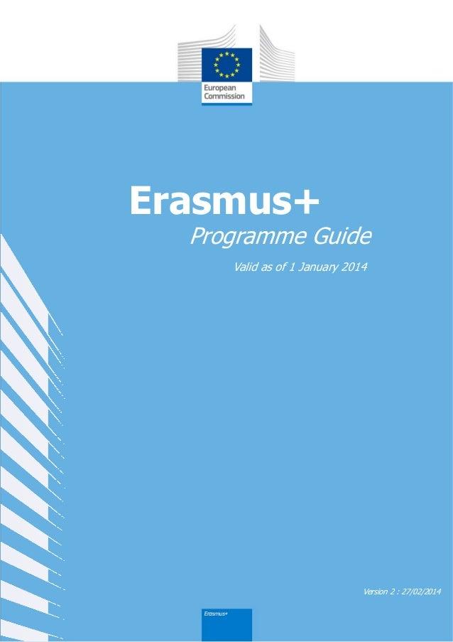 Erasmus+  Programme Guide Valid as of 1 January 2014  Version 2 : 27/02/2014
